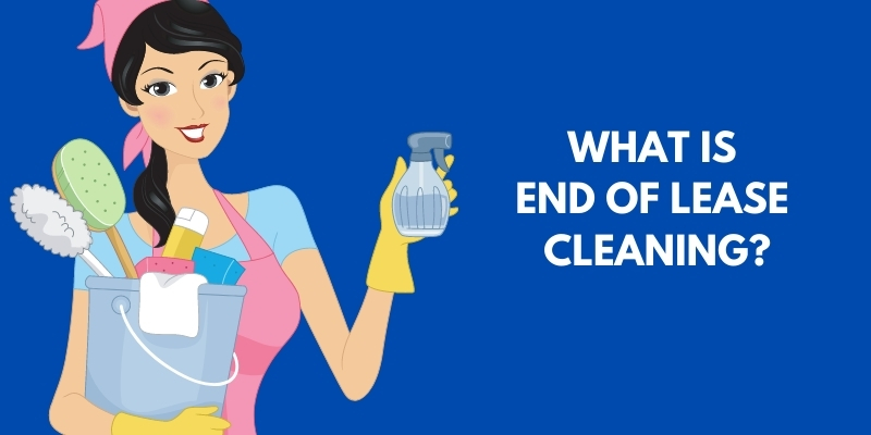WHAT IS END OF LEASE CLEANING