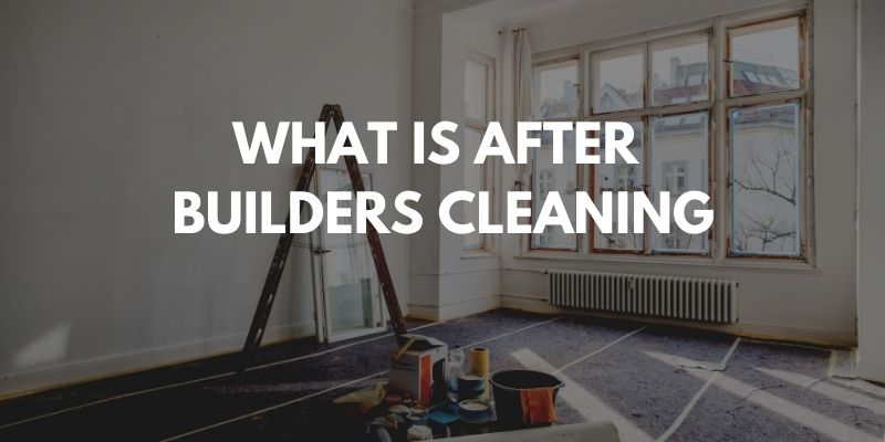 What is Builders Cleaning