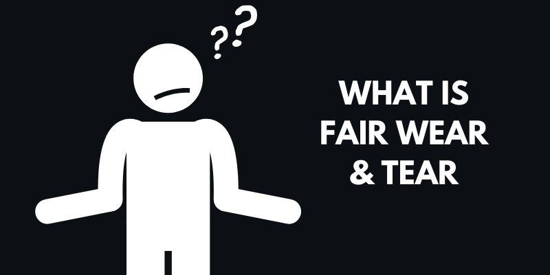What is Fair Wear & Tear